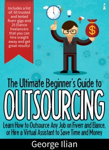 The Ultimate Beginners Guide to Outsourcing!